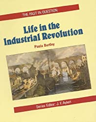 Life in the Industrial Revolution (Past In Question): Written by Paula Bartley, 1988 Edition, Publisher: Hodder Education [Paperback]