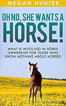 Descargar Epub OH NO!! She Wants a Horse: What is involved in Horse Ownership for those who know nothing about Horses (OH NO!!! She wants a Horse. Book 1)