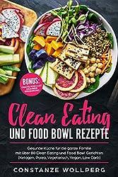 ACHTUNG EINFÜHRUNGSPREIS! Nur für kurze Zeit im Angebot!!                                      Clean Eating und Food Bowl Rezepte:                                                         Gesunde Küche für die ganze Familie    ...