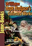 William Hope Hodgson's Collected Works: (4 Novels and 22 Short Stories), The Ghost Pirates, The Night Land, The Red Herring, Plus More! (English Edition)