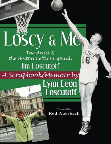 Loscy and Me: The Artist & the Boston Celtics Legend, Jim Loscutoff, A Scrapbook/Memoir por Lynn Leon Loscutoff