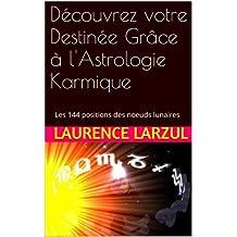 Découvrez votre Destinée Grâce à l'Astrologie Karmique: Les 144 positions des noeuds lunaires