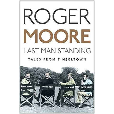 Last Man Standing: Tales from Tinseltown First Edition by Moore, Sir Roger, KBE. (2014) Hardcover