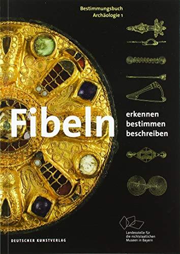 Fibeln: Erkennen - Bestimmen - Beschreiben (Bestimmungsbuch Archäologie, Band 1)
