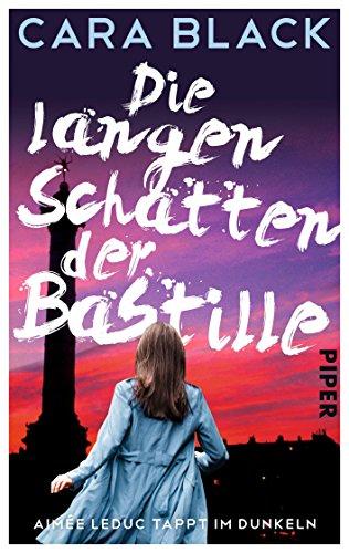 Die langen Schatten der Bastille: Aimée Leduc tappt im Dunkeln (Aimée-Leduc-Reihe 2) von [Black, Cara]