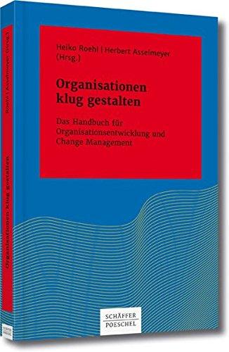 Organisationen klug gestalten: Das Handbuch für Organisationsentwicklung und Change Management (Systemisches Management)
