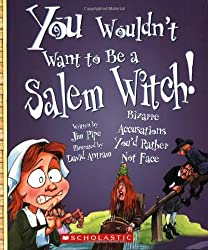 You Wouldn't Want to Be a Salem Witch!: Bizarre Accusations You'd Rather Not Face by Jim Pipe (2009-03-05)