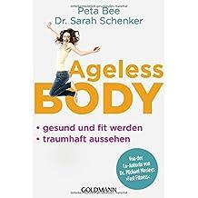 Ageless Body: Gesund und fit werden - Traumhaft aussehen - Von der Co-Autorin von Dr. Michael Mosleys 'Fast Fitness'