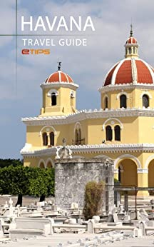 Havana Travel Guide by [LTD, eTips]