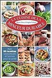 La cuisine de la minceur durable - Avec 90 recettes savoureuses et bonnes pour la santé
