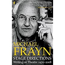Stage Directions: Writing on Theatre 1970-2008 by Michael Frayn (2009-09-03)