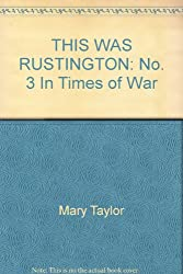 THIS WAS RUSTINGTON: No. 3 In Times of War