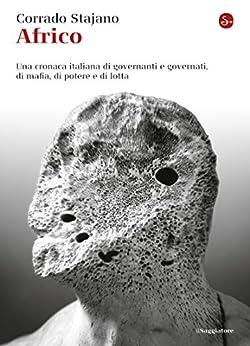 Africo. Una cronaca italiana di governanti e governati, di mafia, di potere e di lotta (La cultura) di [Stajano, Corrado]