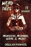 WEIRD XXX TALES: Monsters, Mermaids, Aliens, and More!: An XXX 11 Story Weird & Wild Box Set!