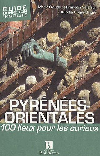 Pyrenees orientale 100 lieux pour les curieux