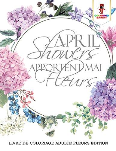 April Showers Apportent Mai Fleurs : Livre de Coloriage Adulte Fleurs Edition