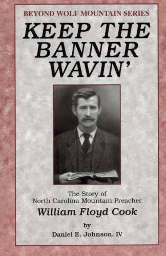keep-the-banner-wavin-the-story-of-north-carolina-mountain-preacher-william-floyd-cook-volume-1-beyo