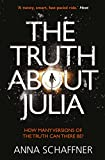 The Truth About Julia: A Chillingly Timely Thriller by Anna Schaffner