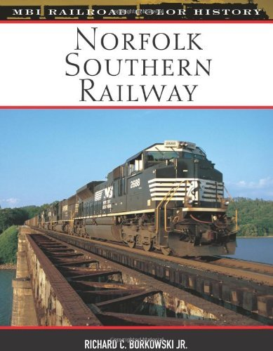 Norfolk Southern Railway (MBI Railroad Colour History): Written by Richard C Borkowski, 2008 Edition, (1st Edition) Publisher: Voyageur Press Inc.,U.S. [Hardcover]