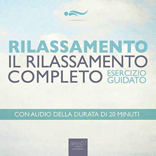 Rilassamento - Il Rilassamento Completo  Audiolibri