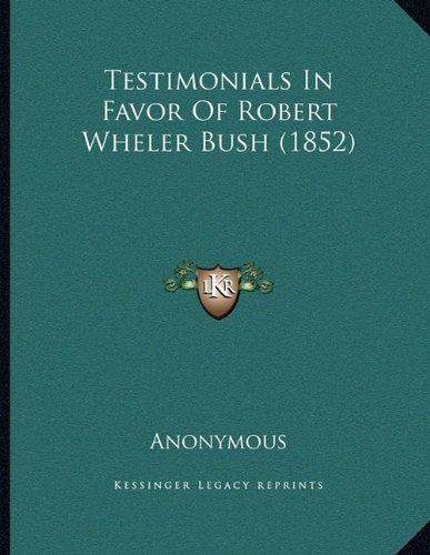 Testimonials in Favor of Robert Wheler Bush (1852)