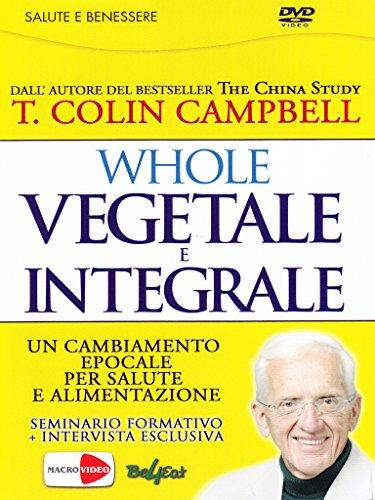 Whole. Vegetale e integrale. Un cambiamento epocale per la nostra salute e alimentazione