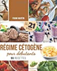 Régime cétogène pour débutants - Défi de 21 jours et 55 recettes savoureuses - Comment transformer votre corps en une machine à brûler les graisses pour vivre plus sainement et augmenter votre énergie