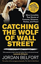 Catching the Wolf of Wall Street: More Incredible True Stories of Fortunes, Schemes, Parties, and Prison by Jordan Belfort (2013-10-24)
