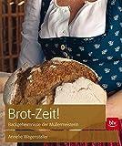 Brot-Zeit!: Backgeheimnisse der Müllermeisterin