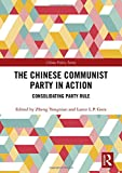 The Chinese Communist Party in Action: Consolidating Party Rule (China Policy, Band 59) -