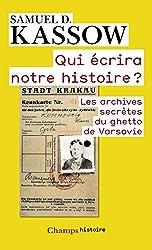 Qui écrira notre histoire ? : Les archives secrètes du ghetto de Varsovie. Emmanuel Ringelblum et les archives d'Oyneg Shabes