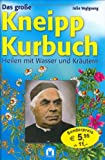 Das große Kneipp Kurbuch: Heilen mit Wasser und Kräutern - Julia Voglgsang
