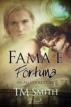 Fama e Fortuna (An All Cocks Story Vol. 2) di [SMITH, T.M.]