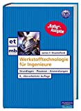 Werkstofftechnologie für Ingenieure: Grundlagen - Prozesse - Anwendungen (Pearson Studium - Maschinenbau) - James F. Shackelford