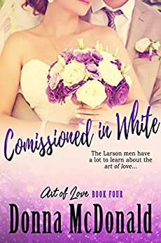 Commissioned In White (Art of Love Book 4) by [McDonald, Donna]