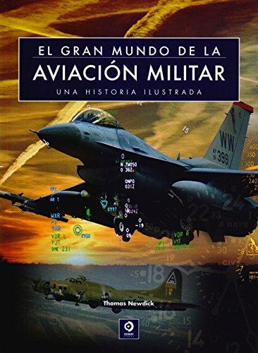 EL GRAN MUNDO DE LA AVIACIÓN MILITAR por THOMAS NEWDICK