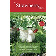 The Strawberry Story: How to grow great berries year-round in Southern California by Julie Bawden-Davis (2013-04-05)