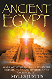 Ancient Egypt: Walk with the Pharaoh! Learn the History, Facts, and Mythology of Ancient Egypt (The Secret History of Ancient Egypt - Egyptian Mythology, Pyramids, Giza, Sphinx, Civilizations)