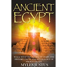 Ancient Egypt: Walk with the Pharaoh! Learn the History, Facts, and Mythology of Ancient Egypt (The Secret History of Ancient Egypt - Egyptian Mythology, ... Sphinx, Civilizations) (English Edition)
