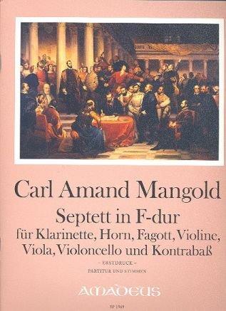 Mangold, Carl Ludwig Armand: Septett F-Dur : für Klarinette, Horn, Fagott, Violine, Viola, Violoncello und Kontrabass Partitur -