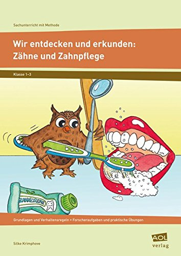 Wir entdecken und erkunden: Zähne und Zahnpflege: Grundlagen und Verhaltensregeln - Forscheraufgaben und praktische Übungen (1. bis 3. Klasse) (Sachunterricht mit Methode)