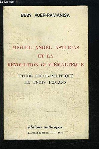 Miguel Angel Asturias et la révolution guatémaltèque: étude socio-politique de trois romans