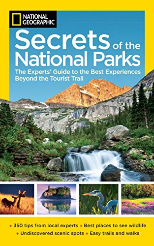 National Geographic Secrets of the National Parks: The Experts' Guide to the Best Experiences Beyond the Tourist Trail por National Geographic