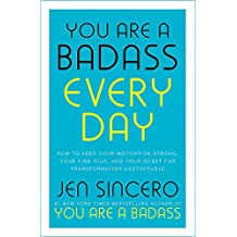 You Are a Badass Every Day: How to Keep Your Motivation Strong, Your Vibe High, and Your Quest for Transformation Unstoppable: The little gift book that will change your life!