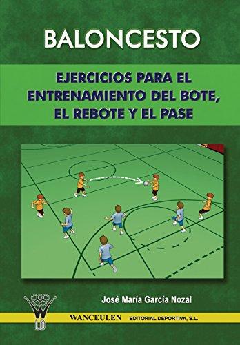 Baloncesto: Ejercicios Para El Entrenamiento Del Bote, Rebote Y Pase por José María García Nozal
