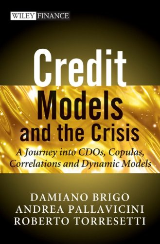 Credit Models and the Crisis: A Journey into CDOs, Copulas, Correlations and Dynamic Models (Wiley Finance Series) (Wiley Andrea)