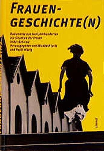 Frauengeschichte(n): Dokumente aus zwei Jahrhunderten zur Situation der Frauen in der Schweiz
