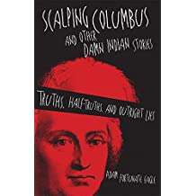 Scalping Columbus and Other Damn Indian Stories: Truths, Half-Truths, and Outright Lies