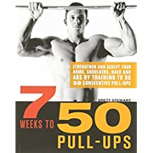7 Weeks to 50 Pull-Ups: Strengthen and Sculpt Your Arms, Shoulders, Back, and Abs by Training to Do 50 Consecutive Pull-Ups by Brett Stewart (2011-05-20)