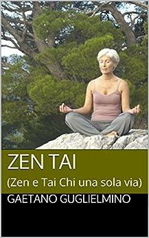 ZEN  TAI: (Zen e Tai Chi una sola via) (Italian Edition)